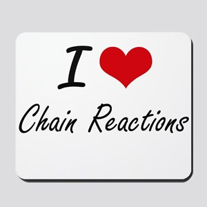I love Chain Reactions Artistic Design Mousepad
