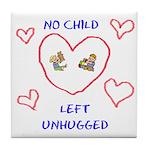 No Child Left Unhugged Tile Coaster