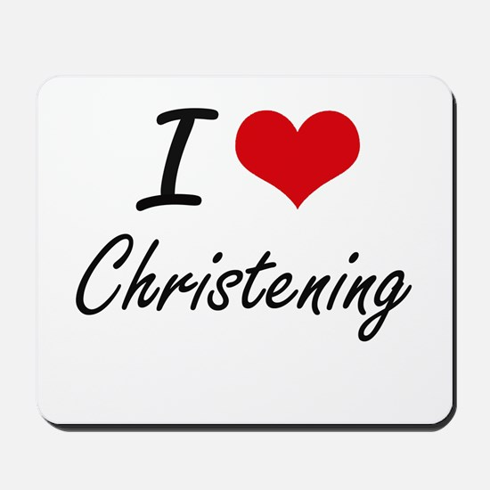 I love Christening Artistic Design Mousepad