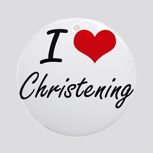 I love Christening Artistic Design Round Ornament