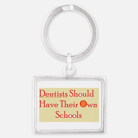 Dentists Should Have Their Own Schools Keychains