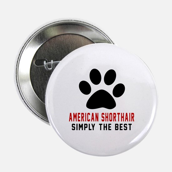 "American Shorthair The Best Cat Desig 2.25"" Button"