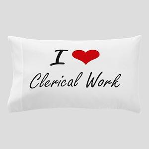 I love Clerical Work Artistic Design Pillow Case