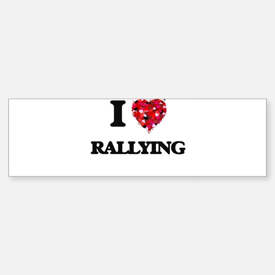 I Love Rallying Bumper Bumper Bumper Sticker