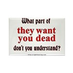 They Want You Dead Rectangle Magnet