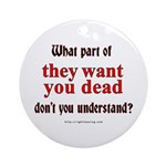 They Want You Dead Ornament (Round)