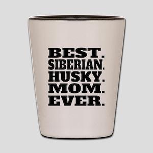 Best Siberian Husky Mom Ever Shot Glass