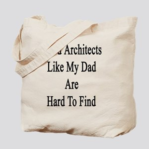 Good Architects Like My Dad Are Hard To F Tote Bag