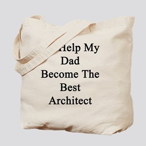 I'll Help My Dad Become The Best Architec Tote Bag