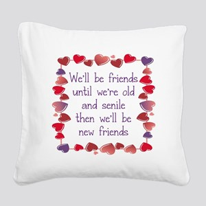 WE;LL BE FRIENDS UNTIL WE'RE Square Canvas Pillow