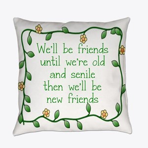 WE'LL BE FRIENDS UMNTIL WE'RE OLD Everyday Pillow