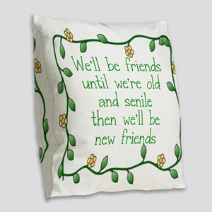 WE'LL BE FRIENDS UMNTIL WE'RE Burlap Throw Pillow