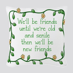 WE'LL BE FRIENDS UMNTIL WE'RE Woven Throw Pillow