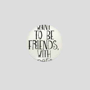 Want To Be Friends, With Benefits? Mini Button