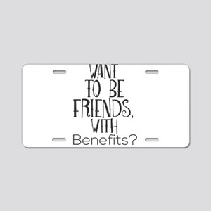Want To Be Friends, With Be Aluminum License Plate