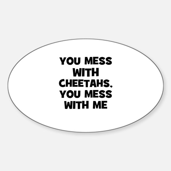 you mess with cheetahs, you m Oval Decal