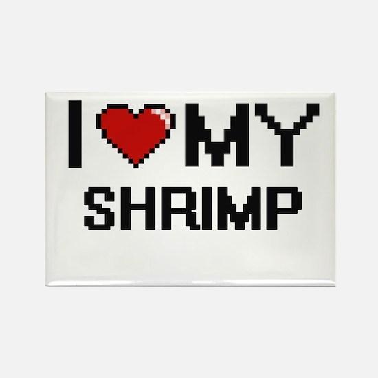 I Love My Shrimp Digital design Magnets