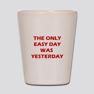 The Only Easy Day was Yesterday Quote Shot Glass