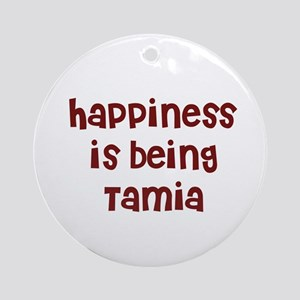 happiness is being Tamia Ornament (Round)