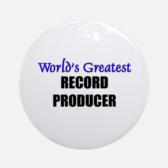 Worlds Greatest RECORD PRODUCER Ornament (Round)