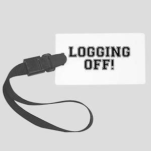 LOGGING OFF! HAVING A DUMP! CRA Large Luggage Tag