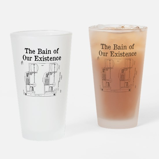 The Bain of Our Existence Drinking Glass