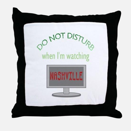 Do Not Disturb Watching Nashville Throw Pillow