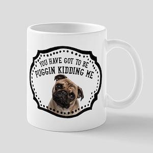 You Have Got To Be Puggin Kidding Me Pug Mugs