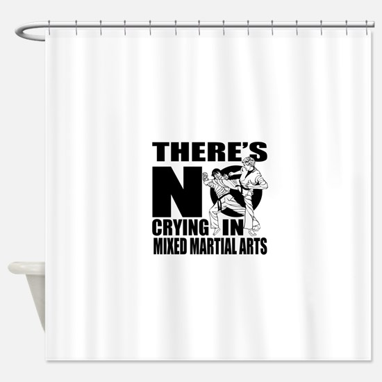There Is No Crying In Mixed martial Shower Curtain