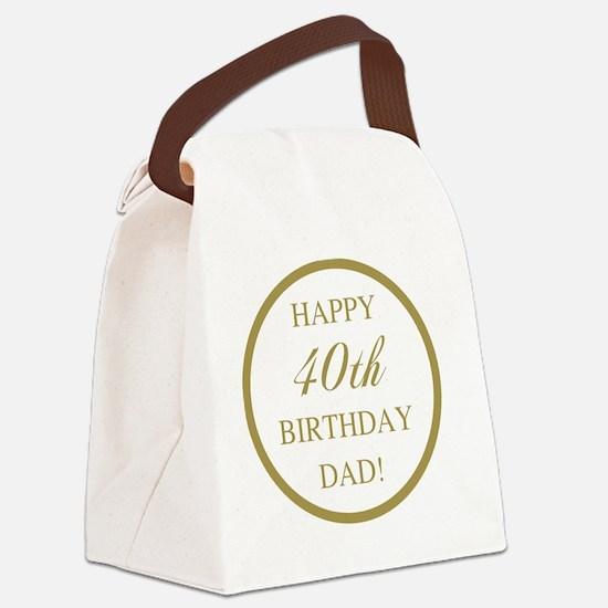 Happy 40th Birthday Dad Canvas Lunch Bag