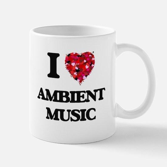 I Love My AMBIENT MUSIC Mugs
