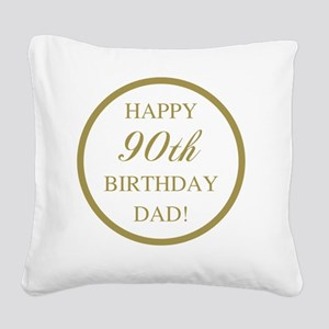 Happy 90th Birthday Dad Square Canvas Pillow
