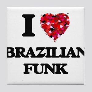 I Love My BRAZILIAN FUNK Tile Coaster