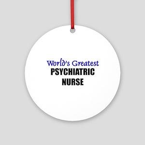 Worlds Greatest PSYCHIATRIC NURSE Ornament (Round)