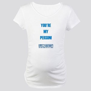 YOU'RE MY PERSON! Maternity T-Shirt