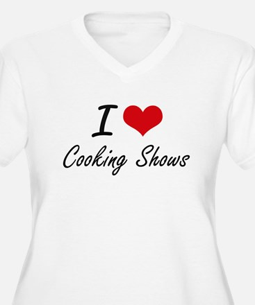I love Cooking Shows Plus Size T-Shirt