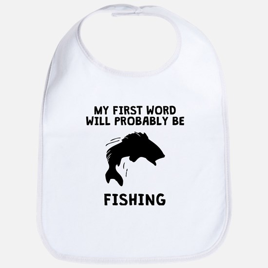 My First Word Will Be Fishing Bib