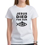 Jesus Died For Our Fins Women's T-Shirt