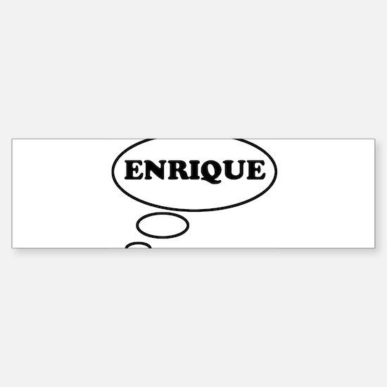 Thinking of ENRIQUE Bumper Bumper Stickers