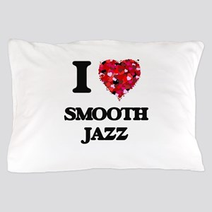 I Love My SMOOTH JAZZ Pillow Case