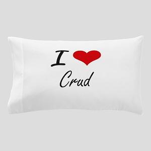 I love Crud Pillow Case