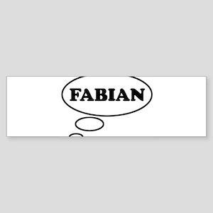 Thinking of FABIAN Bumper Sticker