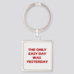 The Only Easy Day Was Yesterday Quote Keychains
