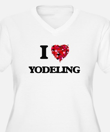 I Love My YODELING Plus Size T-Shirt