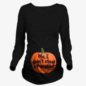 No, I didn't steal a pumpkin Long Sleeve Maternity