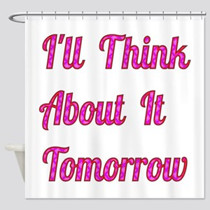 I'll Think About It Tomorrow Shower Curtain