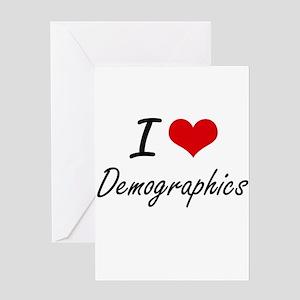 I love Demographics Greeting Cards