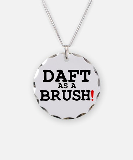 DAFT AS A BRUSH! Necklace