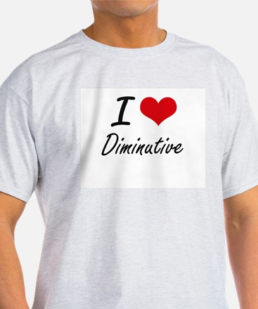 I love Diminutive T-Shirt