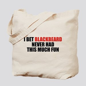 I Bet Blackbeard Never Had Tote Bag